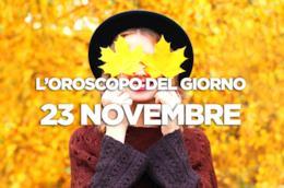 L'oroscopo del giorno di Venerdì 23 Novembre