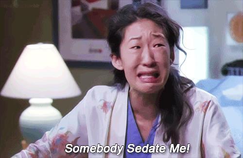 Cristina Yang: somebody sedate me