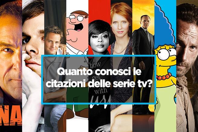 Quanto Conosci Le Citazioni Delle Serie Tv