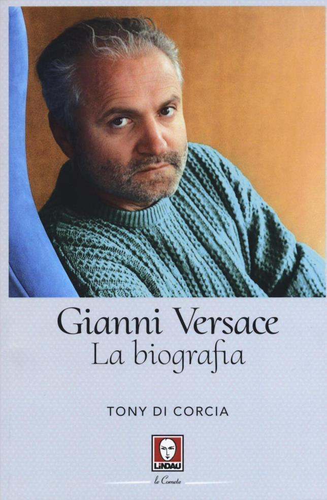Gianni Versace, la biografia. Di Tony Di Corcia