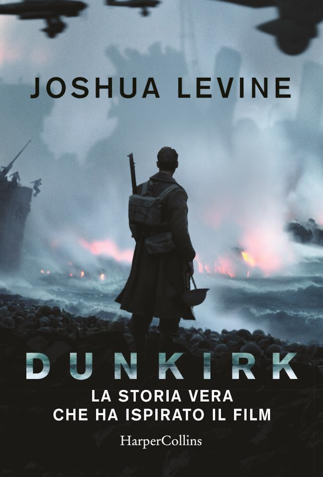 La copertina movie tie in italiana di Dunkirk - la storia vera che ha ispirato il film