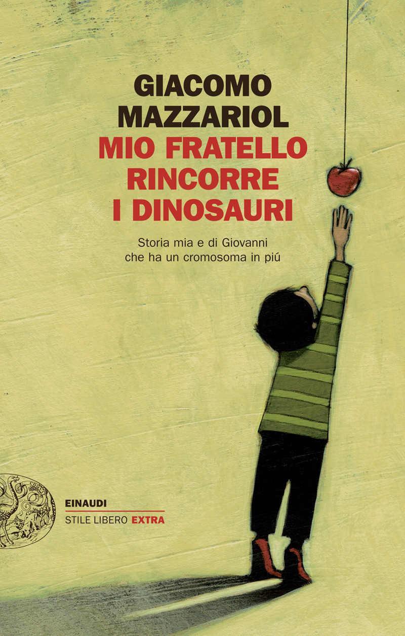 La copertina del bestseller di Giacomo Mazzariol Mio fratello rincorre i dinosauri