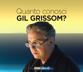 Quanto conosci Gil Grissom?