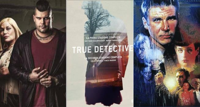 Gomorra, True Detective, Blade Runner