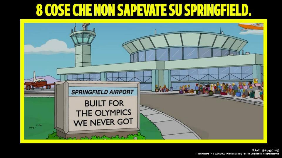 2) L'aeroporto di Springfield è stato costruito per le Olimpiadi... anche se non ci sono mai state Olimpiadi a Springfield.