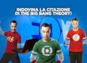 Indovina la citazione di The Big Bang Theory!