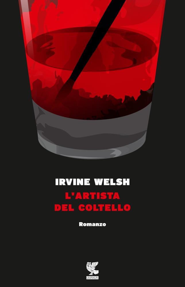 L'artista del coltello: la copertina italiana del libro di Irvine Welsh