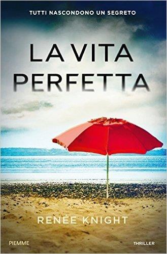 """Il romanzo d'esordio di Renée Knight, """"La vita perfetta"""""""