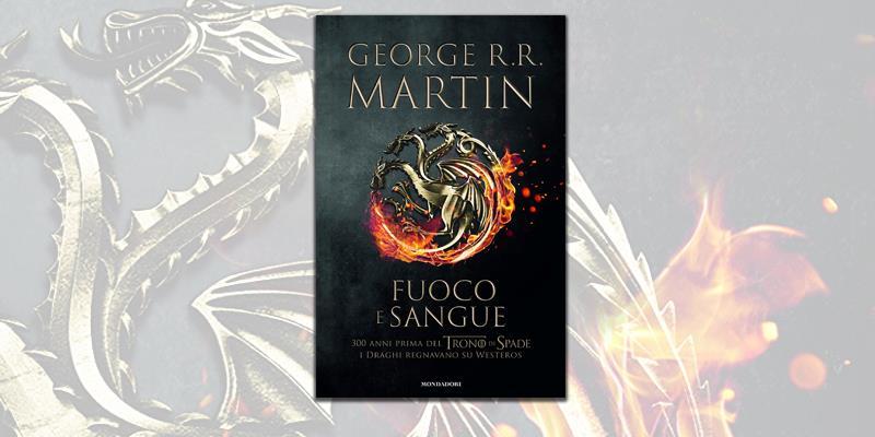 Fuoco e Sangue, il nuovo romanzo di George R.R. Martin
