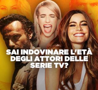 Sai indovinare l'età degli attori delle Serie TV?